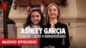 Ashley Garcia: anche i geni si innamorano
