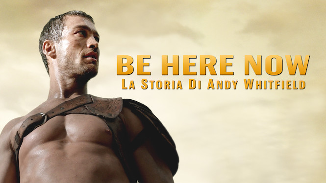 Be Here Now: La storia di Andy Whitfield