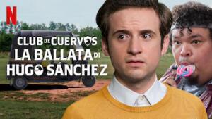 Club de Cuervos presenta: La ballata di Hugo Sánchez