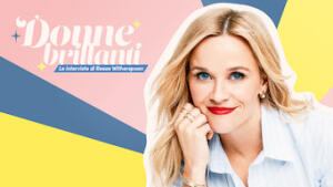 Donne brillanti - Le interviste di Reese Witherspoon