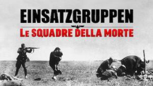 Einsatzgruppen: le squadre della morte