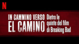In cammino verso El Camino: Dietro le quinte del film di Breaking Bad