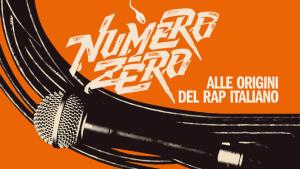 Numero Zero. Alle origini del rap italiano