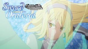 Sword Oratoria: Is It Wrong to Try to Pick Up Girls in a Dungeon? On the Side