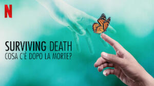 Surviving Death: cosa c'è dopo la morte?