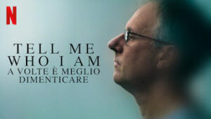 Tell Me Who I Am - A volte è meglio dimenticare